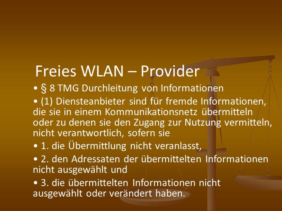 Freies WLAN – Provider § 8 TMG Durchleitung von Informationen (1) Diensteanbieter sind für fremde Informationen, die sie in einem Kommunikationsnetz ü