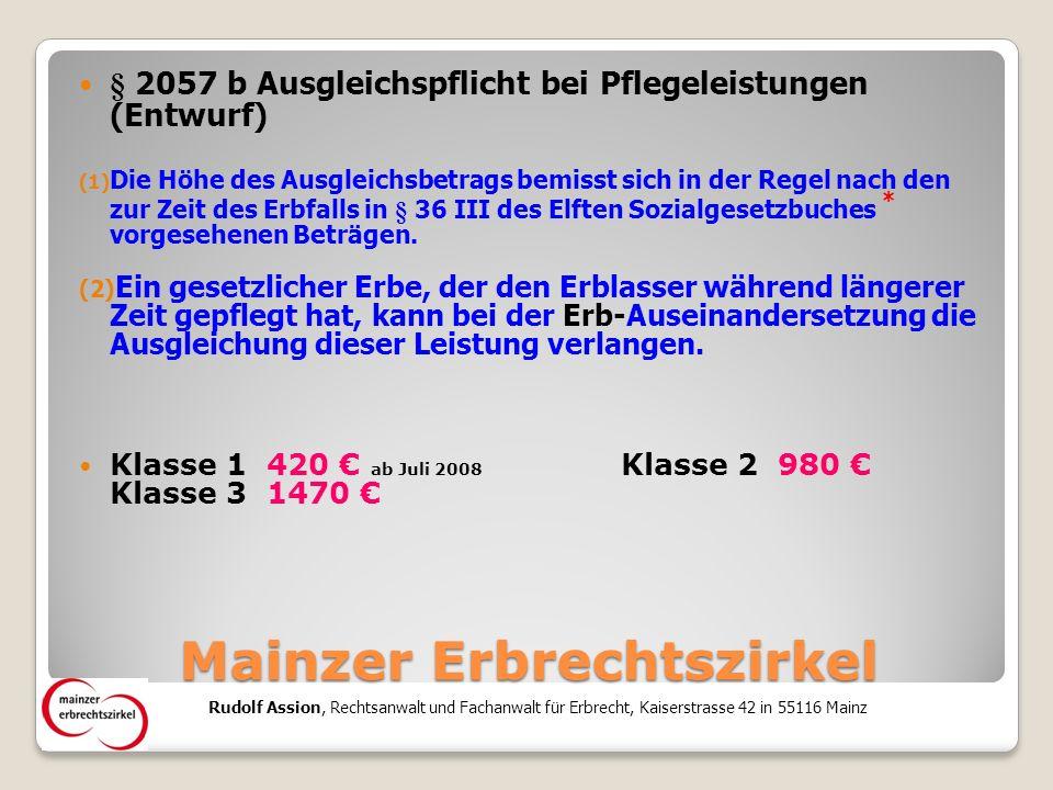 Mainzer Erbrechtszirkel § 2057 b Ausgleichspflicht bei Pflegeleistungen (Entwurf) (1) Die Höhe des Ausgleichsbetrags bemisst sich in der Regel nach den zur Zeit des Erbfalls in § 36 III des Elften Sozialgesetzbuches * vorgesehenen Beträgen.