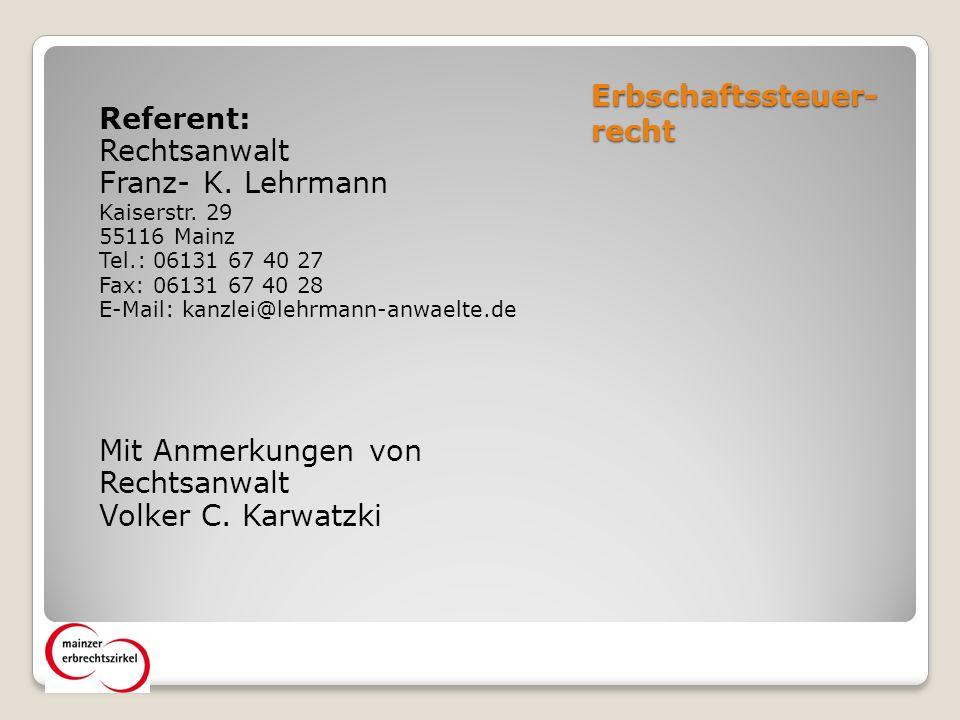 Erbschaftssteuer- recht Referent: Rechtsanwalt Franz- K.