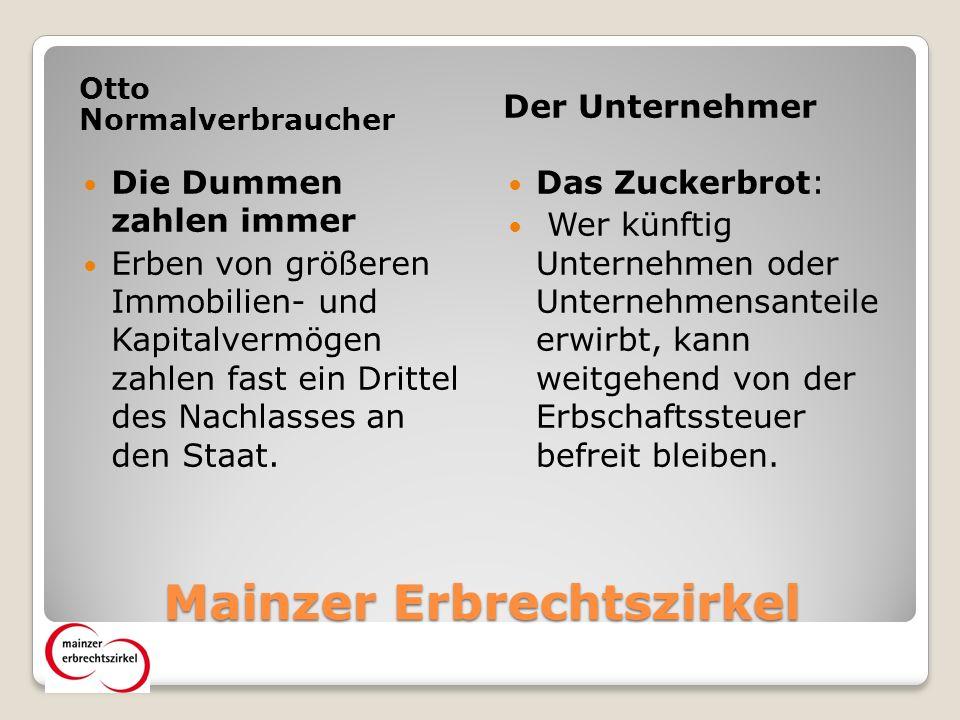 Mainzer Erbrechtszirkel Otto Normalverbraucher Der Unternehmer Die Dummen zahlen immer Erben von größeren Immobilien- und Kapitalvermögen zahlen fast ein Drittel des Nachlasses an den Staat.