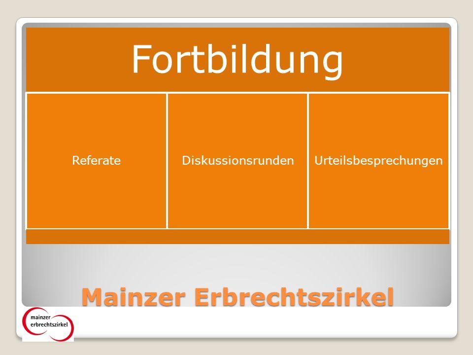 Mainzer Erbrechtszirkel Fortbildung ReferateDiskussionsrundenUrteilsbesprechungen
