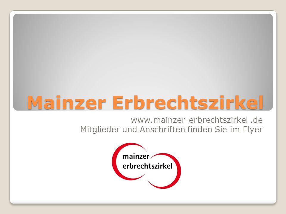 Mainzer Erbrechtszirkel www.mainzer-erbrechtszirkel.de Mitglieder und Anschriften finden Sie im Flyer