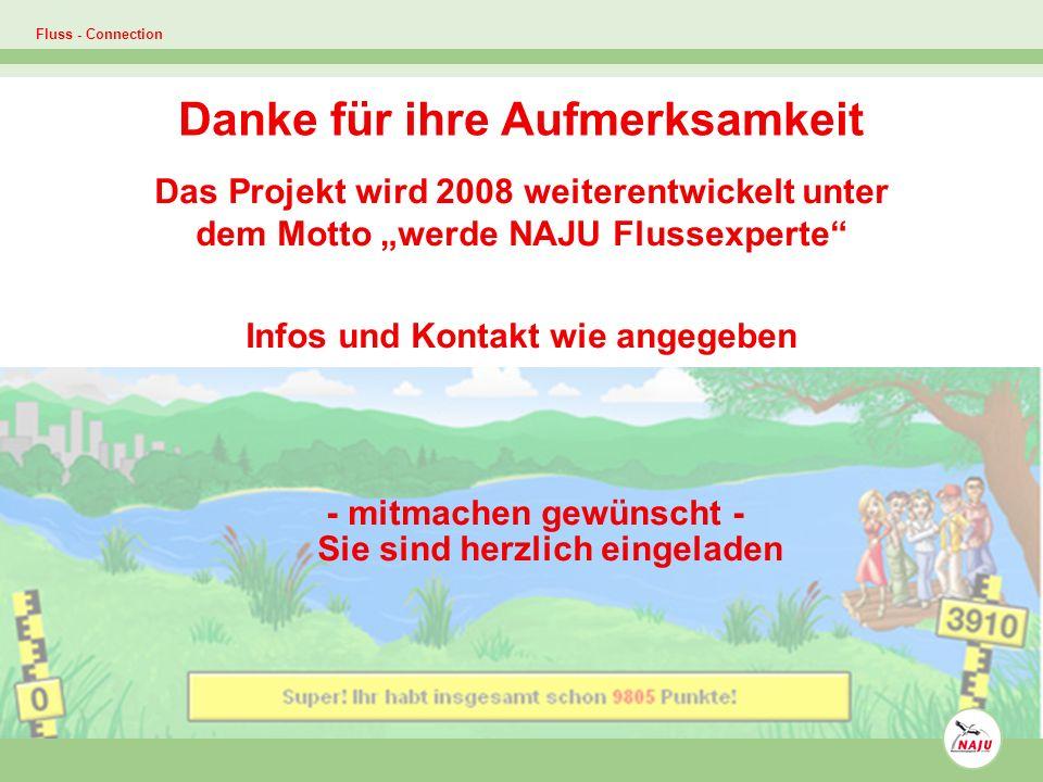 Fluss - Connection Das Projekt wird 2008 weiterentwickelt unter dem Motto werde NAJU Flussexperte Infos und Kontakt wie angegeben - mitmachen gewünscht - Sie sind herzlich eingeladen Danke für ihre Aufmerksamkeit