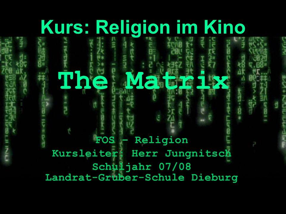 Kurs: Religion im Kino FOS – Religion Kursleiter: Herr Jungnitsch Schuljahr 07/08 Landrat-Gruber-Schule Dieburg The Matrix