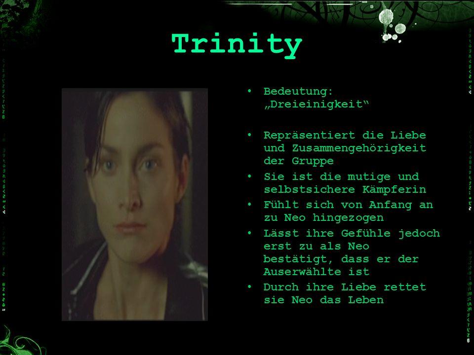 Trinity Bedeutung: Dreieinigkeit Repräsentiert die Liebe und Zusammengehörigkeit der Gruppe Sie ist die mutige und selbstsichere Kämpferin Fühlt sich