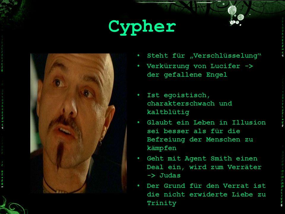 Cypher Steht für Verschlüsselung Verkürzung von Lucifer -> der gefallene Engel Ist egoistisch, charakterschwach und kaltblütig Glaubt ein Leben in Ill