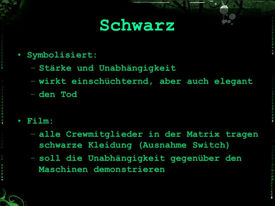 Schwarz Symbolisiert: –Stärke und Unabhängigkeit –wirkt einschüchternd, aber auch elegant –den Tod Film: –alle Crewmitglieder in der Matrix tragen sch