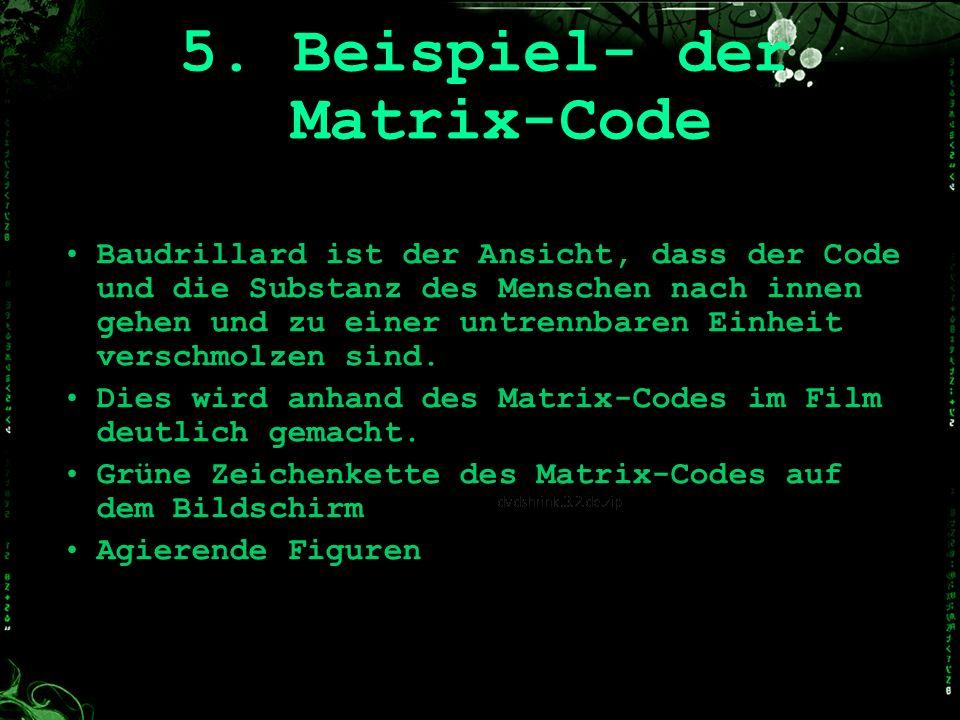 5. Beispiel- der Matrix-Code Baudrillard ist der Ansicht, dass der Code und die Substanz des Menschen nach innen gehen und zu einer untrennbaren Einhe