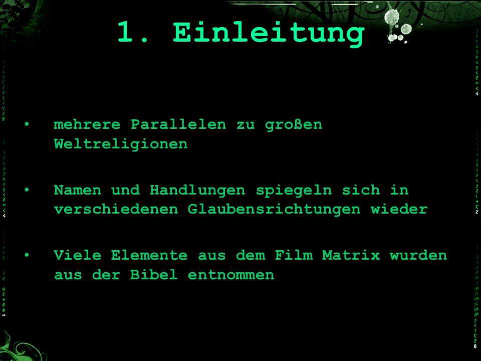 1. Einleitung mehrere Parallelen zu großen Weltreligionen Namen und Handlungen spiegeln sich in verschiedenen Glaubensrichtungen wieder Viele Elemente