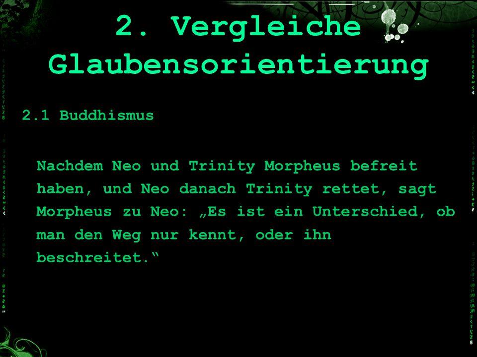 2.1 Buddhismus Nachdem Neo und Trinity Morpheus befreit haben, und Neo danach Trinity rettet, sagt Morpheus zu Neo: Es ist ein Unterschied, ob man den