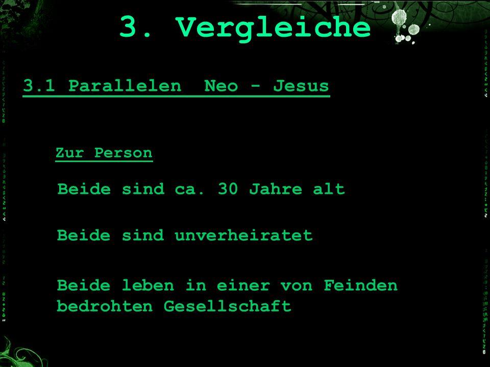3.1 Parallelen Neo - Jesus 3. Vergleiche Zur Person Beide sind ca. 30 Jahre alt Beide sind unverheiratet Beide leben in einer von Feinden bedrohten Ge