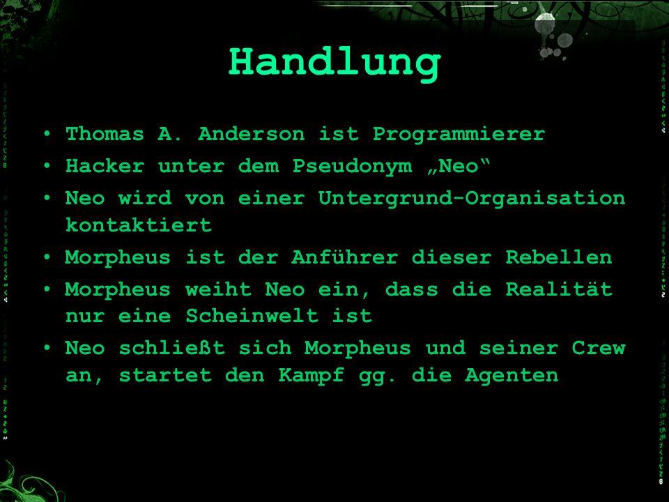Handlung Thomas A. Anderson ist Programmierer Hacker unter dem Pseudonym Neo Neo wird von einer Untergrund-Organisation kontaktiert Morpheus ist der A