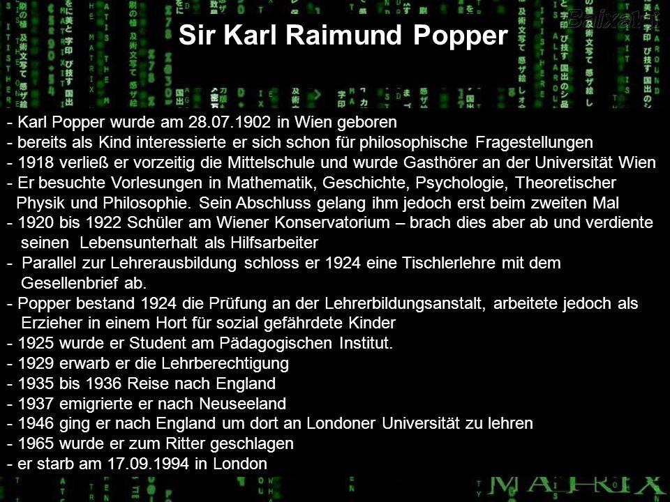 - Karl Popper wurde am 28.07.1902 in Wien geboren - bereits als Kind interessierte er sich schon für philosophische Fragestellungen - 1918 verließ er