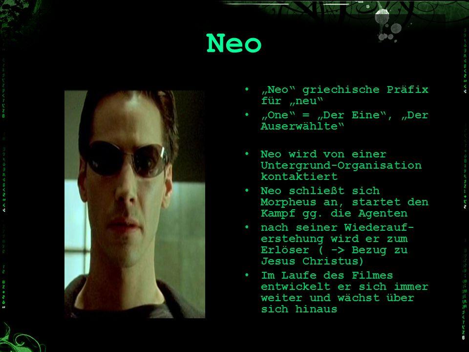 Neo Neo griechische Präfix für neu One = Der Eine, Der Auserwählte Neo wird von einer Untergrund-Organisation kontaktiert Neo schließt sich Morpheus a