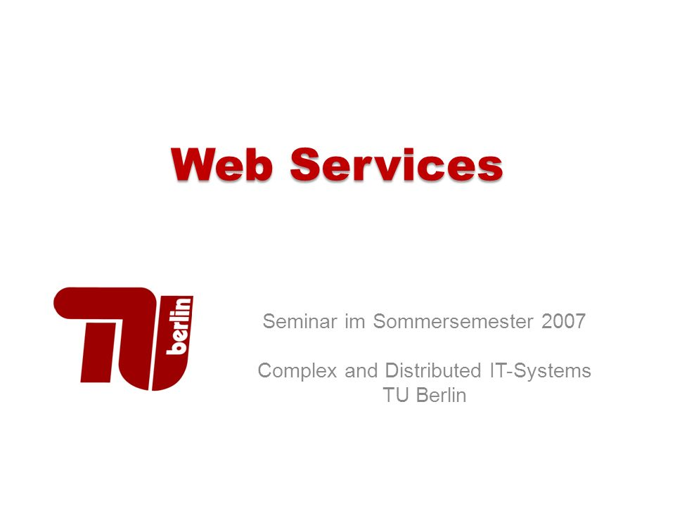 Web Services Seminar im Sommersemester 2007 Complex and Distributed IT-Systems TU Berlin