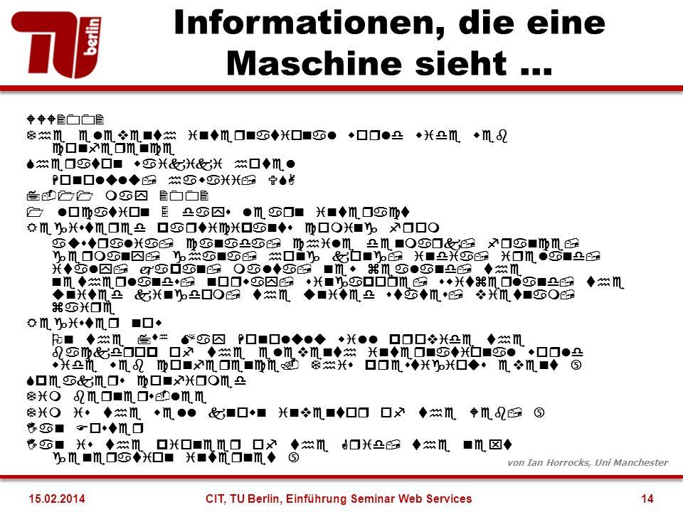 Informationen, die eine Maschine sieht … von Ian Horrocks, Uni Manchester 14CIT, TU Berlin, Einführung Seminar Web Services15.02.2014