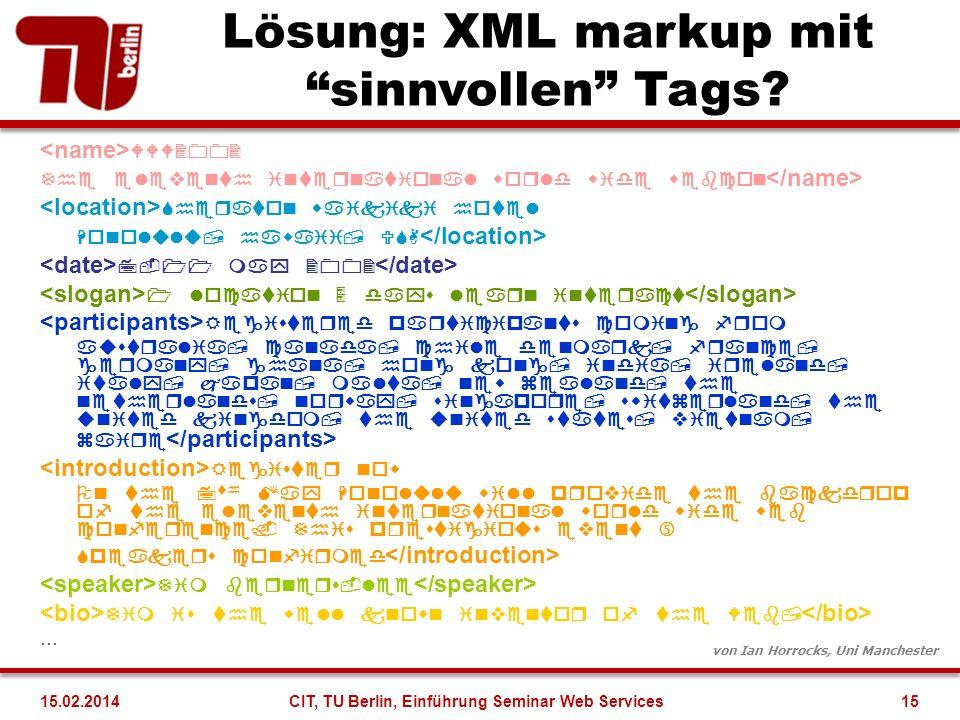 Lösung: XML markup mit sinnvollen Tags? … von Ian Horrocks, Uni Manchester 15CIT, TU Berlin, Einführung Seminar Web Services15.02.2014