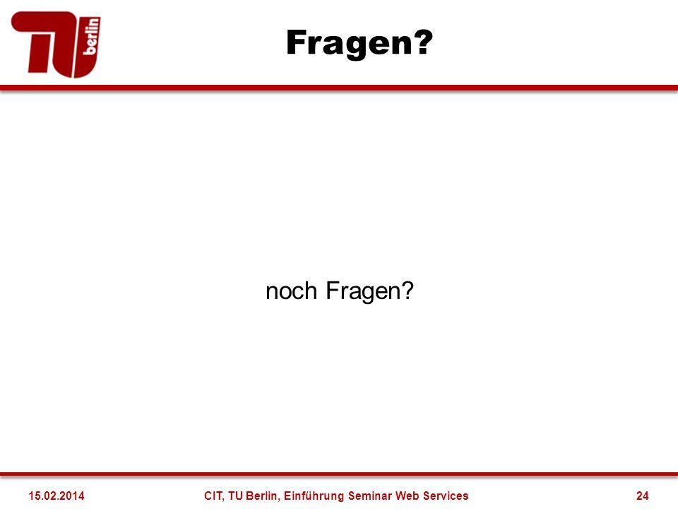 Fragen? noch Fragen? 24CIT, TU Berlin, Einführung Seminar Web Services15.02.2014