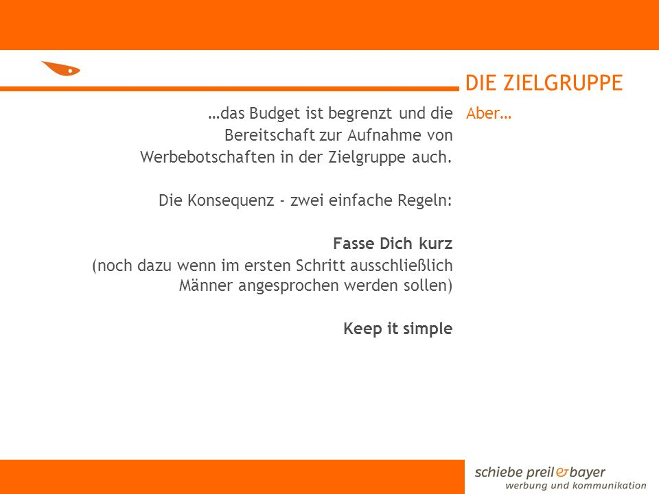 DIE ZIELGRUPPE …das Budget ist begrenzt und die Bereitschaft zur Aufnahme von Werbebotschaften in der Zielgruppe auch.