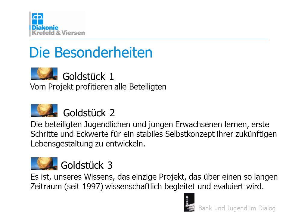 Bank und Jugend im Dialog Die Besonderheiten Goldstück 1 Es ist, unseres Wissens, das einzige Projekt, das über einen so langen Zeitraum (seit 1997) w