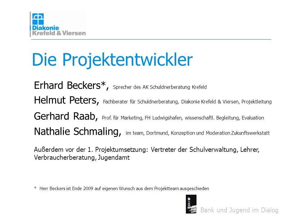 Bank und Jugend im Dialog Die Projektentwickler Erhard Beckers*, Sprecher des AK Schuldnerberatung Krefeld Helmut Peters, Fachberater für Schuldnerber