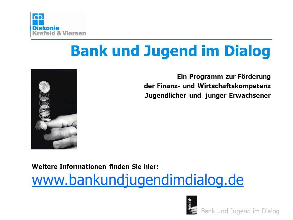 Bank und Jugend im Dialog Ein Programm zur Förderung der Finanz- und Wirtschaftskompetenz Jugendlicher und junger Erwachsener Bank und Jugend im Dialo