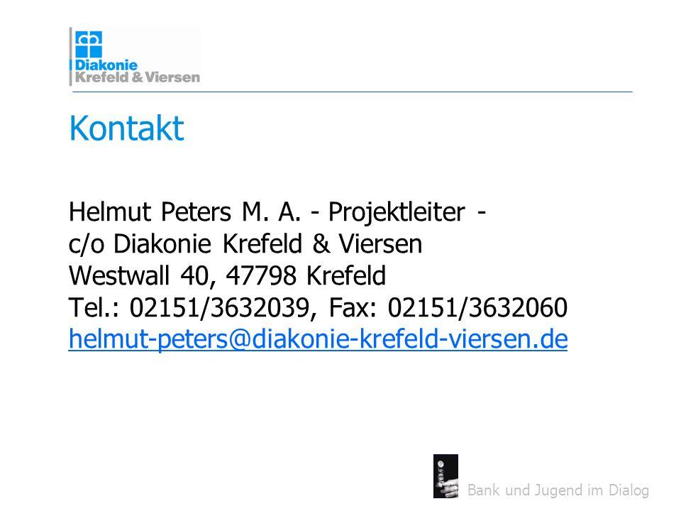 Bank und Jugend im Dialog Kontakt Helmut Peters M. A. - Projektleiter - c/o Diakonie Krefeld & Viersen Westwall 40, 47798 Krefeld Tel.: 02151/3632039,