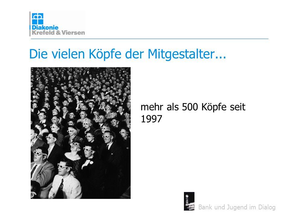 Bank und Jugend im Dialog Die vielen Köpfe der Mitgestalter... mehr als 500 Köpfe seit 1997