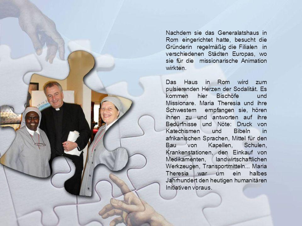 Nachdem sie das Generalatshaus in Rom eingerichtet hatte, besucht die Gründerin regelmäßig die Filialen in verschiedenen Städten Europas, wo sie für d