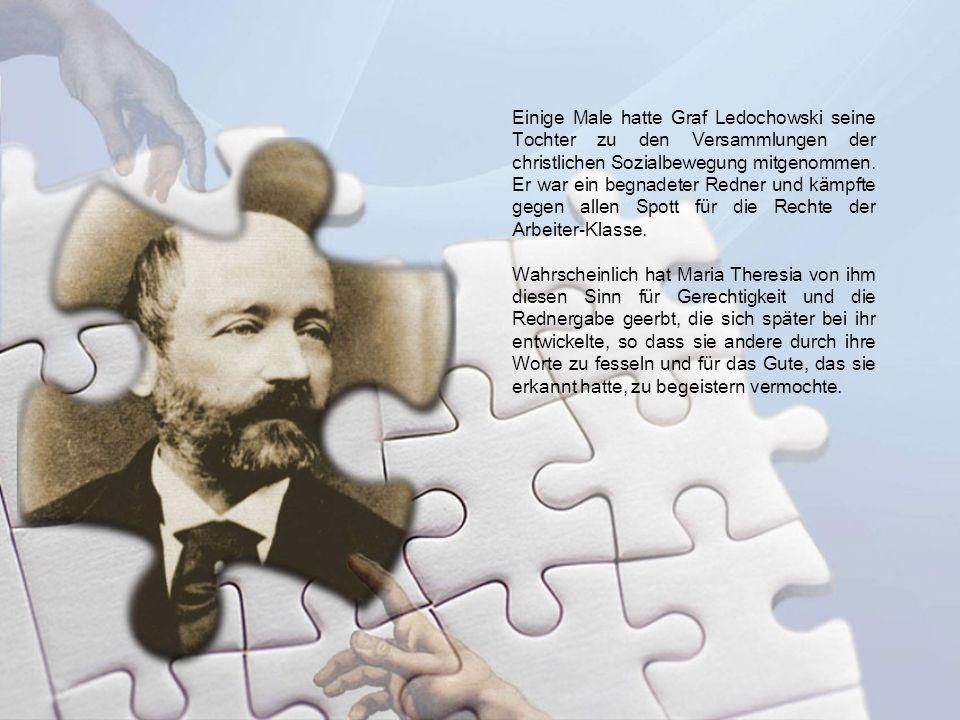 Einige Male hatte Graf Ledochowski seine Tochter zu den Versammlungen der christlichen Sozialbewegung mitgenommen. Er war ein begnadeter Redner und kä