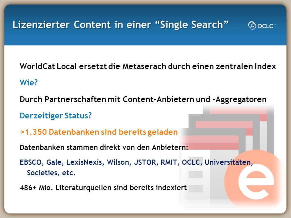 Lizenzierter Content in einer Single Search WorldCat Local ersetzt die Metaserach durch einen zentralen Index Wie.