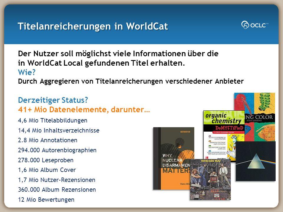 Titelanreicherungen in WorldCat Der Nutzer soll möglichst viele Informationen über die in WorldCat Local gefundenen Titel erhalten.