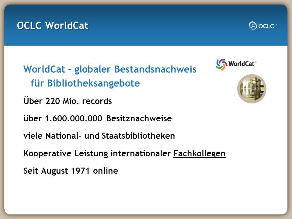 OCLC WorldCat WorldCat – globaler Bestandsnachweis für Bibliotheksangebote Über 220 Mio.