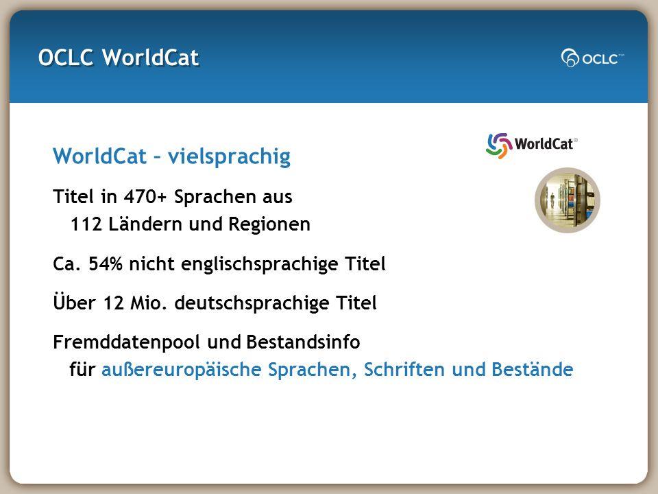 OCLC WorldCat WorldCat – vielsprachig Titel in 470+ Sprachen aus 112 Ländern und Regionen Ca.