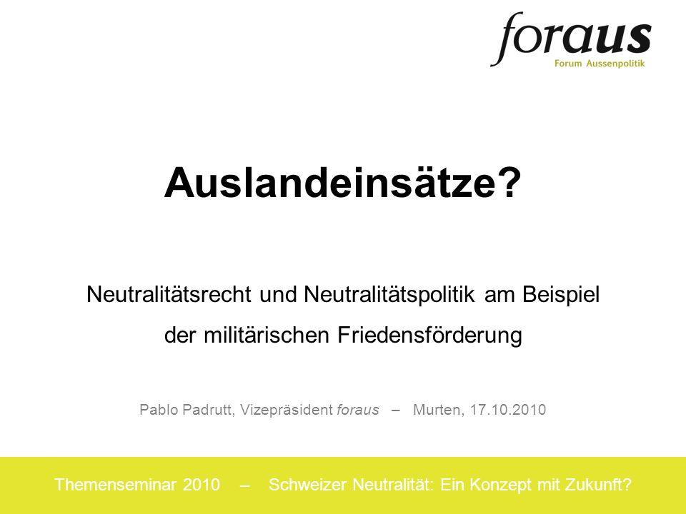 1 Themenseminar 2010 – Schweizer Neutralität: Ein Konzept mit Zukunft? Auslandeinsätze? Neutralitätsrecht und Neutralitätspolitik am Beispiel der mili
