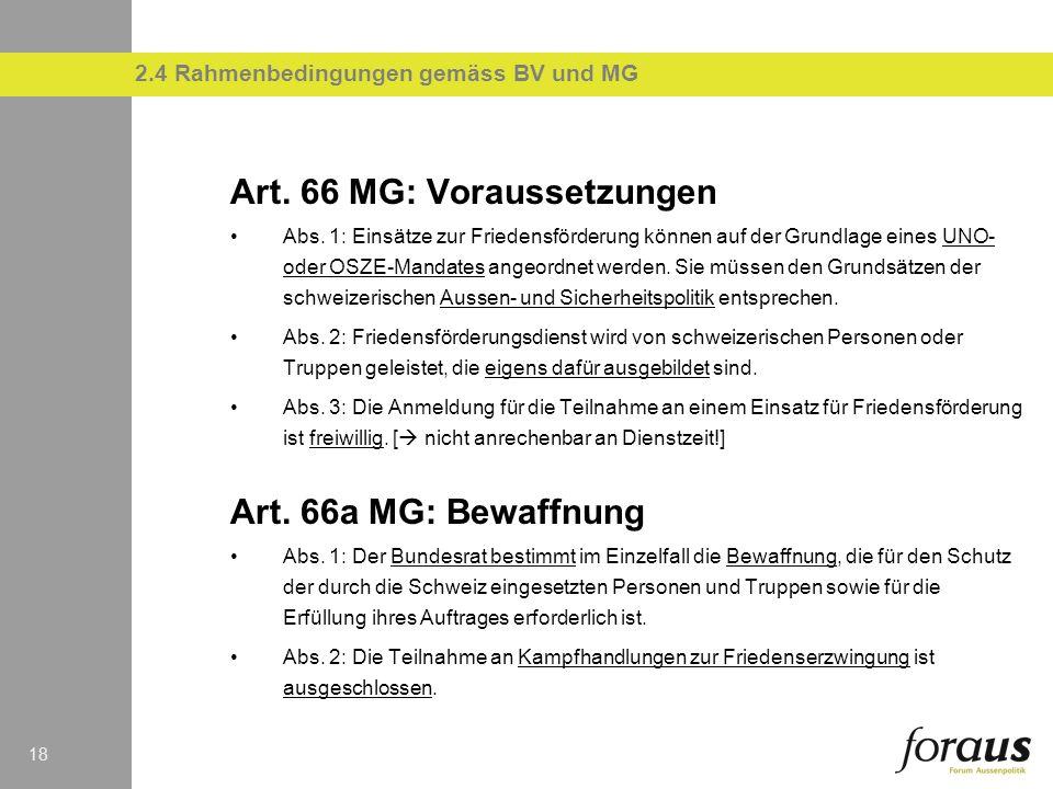 18 Art. 66 MG: Voraussetzungen Abs. 1: Einsätze zur Friedensförderung können auf der Grundlage eines UNO- oder OSZE-Mandates angeordnet werden. Sie mü