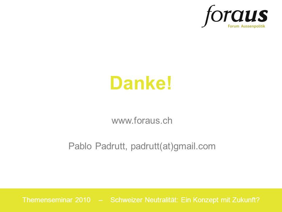 24 Themenseminar 2010 – Schweizer Neutralität: Ein Konzept mit Zukunft? Danke! www.foraus.ch Pablo Padrutt, padrutt(at)gmail.com