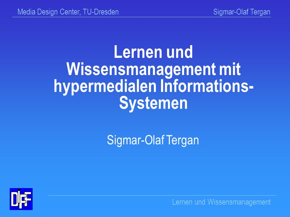 Media Design Center, TU-Dresden Sigmar-Olaf Tergan Lernen und Wissensmanagement Wissensbewertung (Evaluation) Kriteriumslisten für Ist-Soll-Vergleich Konkrete Wissensanwendung auf Aufgabenstellung (informeller Test) Mind maps Methoden