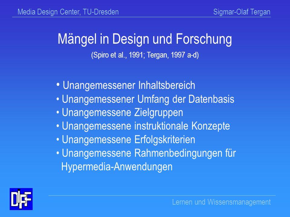 Media Design Center, TU-Dresden Sigmar-Olaf Tergan Lernen und Wissensmanagement Einwand zur Konstruktivismus-Annahme Im Falle der Konstruktivismus-Annahme wurde verkannt, daß selbstgesteuertes aktives Lernen nicht automatisch mit konstruktivem Lernen gleichgesetzt werden kann.