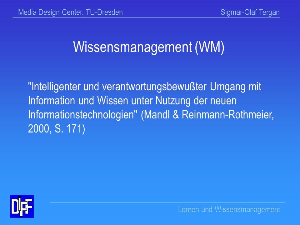 Media Design Center, TU-Dresden Sigmar-Olaf Tergan Lernen und Wissensmanagement Aspekte des individuellen Wissensmanagements bei hypermedialen Lern- und Informationssystemen