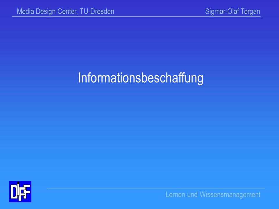 Media Design Center, TU-Dresden Sigmar-Olaf Tergan Lernen und Wissensmanagement WM-Wissen zur Wissensidentifikation Wissen, was für eine Aufgabenstellung bedeutsam ist Wissen, was ich selber weiß Wissen, wie ich Wissen transparent machen kann Wissen, welche Methoden / Werkzeuge es gibt