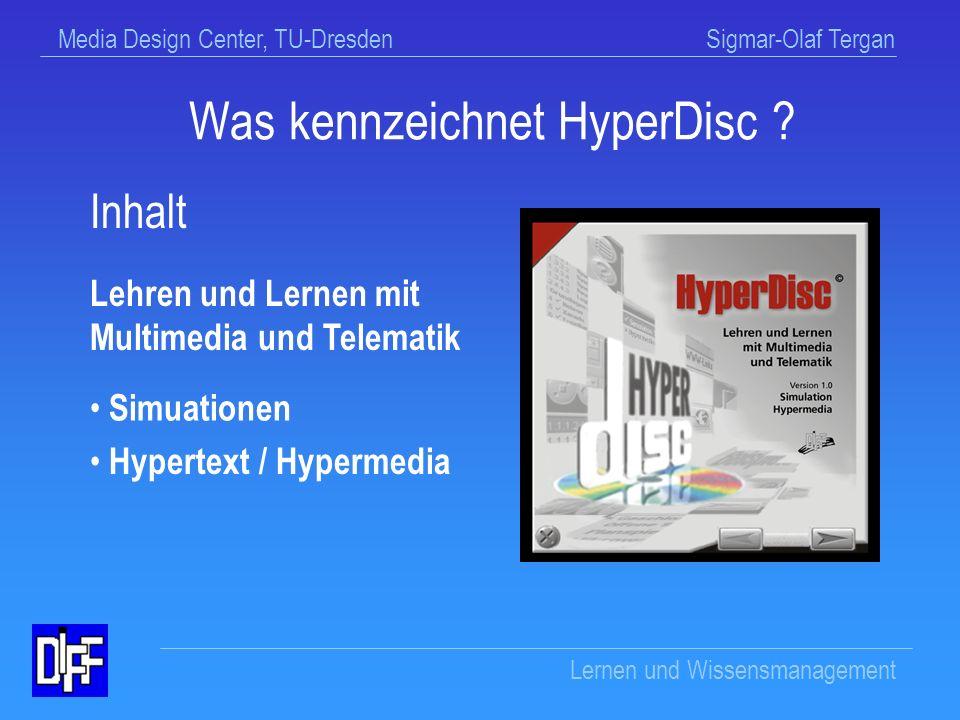 Media Design Center, TU-Dresden Sigmar-Olaf Tergan Lernen und Wissensmanagement Studierende Anwender System- entwickler Forscher An wen wendet sich HyperDisc.