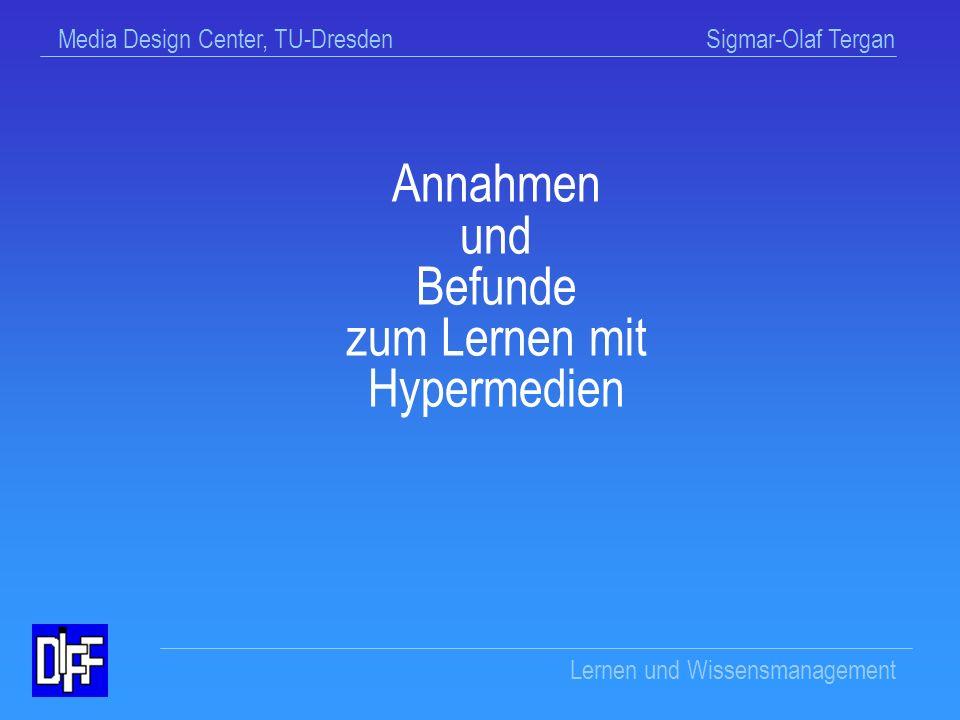 Media Design Center, TU-Dresden Sigmar-Olaf Tergan Lernen und Wissensmanagement Gliederung Annahmen und Befunde zum Lernen mit Hypermedien Wissensmanagement mit Hypermedien HyperDisc: ein Praxisbeispiel