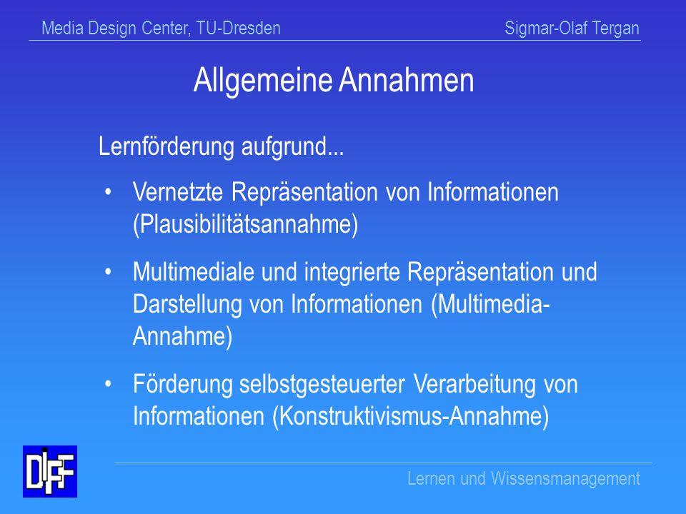 Media Design Center, TU-Dresden Sigmar-Olaf Tergan Lernen und Wissensmanagement Annahmen und Befunde zum Lernen mit Hypermedien