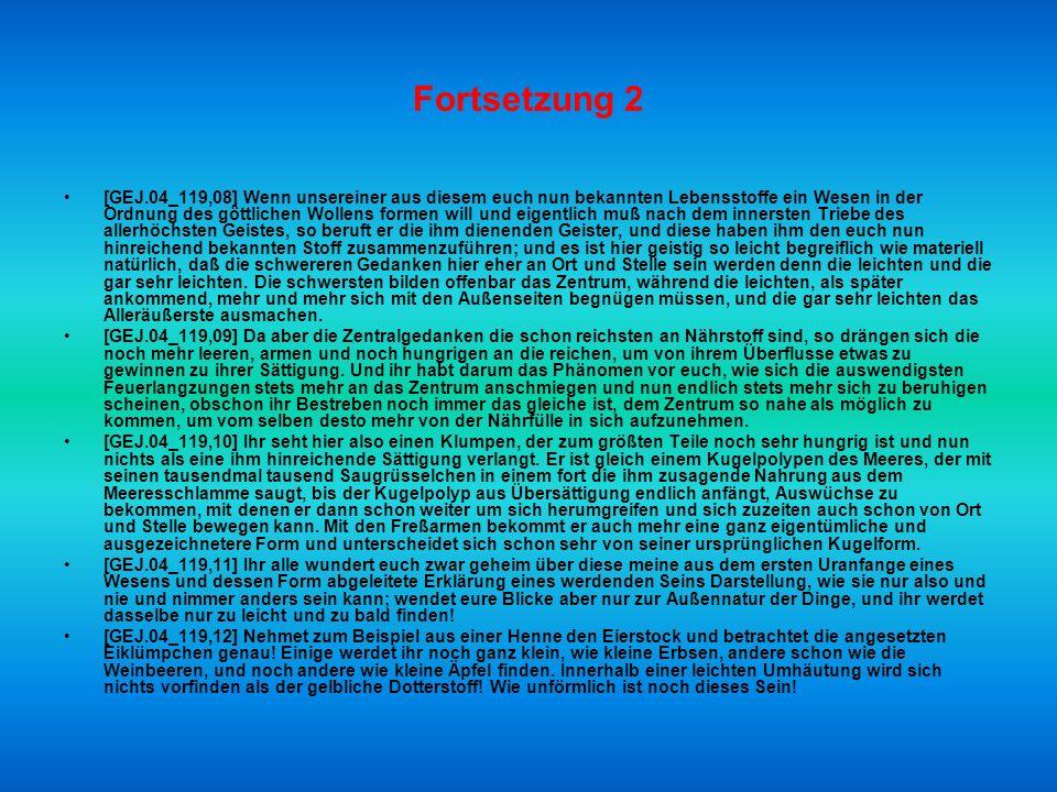 Fortsetzung [GEJ.04_119,05] Auf daß ihr aber nach dem Willen des Herrn auch, was euch nun möglich ist, sehen könnet, wie wir mächtigen und alten Diene