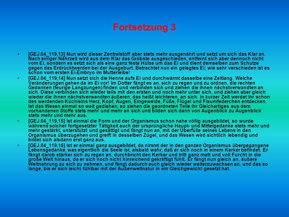 Fortsetzung 2 [GEJ.04_119,08] Wenn unsereiner aus diesem euch nun bekannten Lebensstoffe ein Wesen in der Ordnung des göttlichen Wollens formen will u