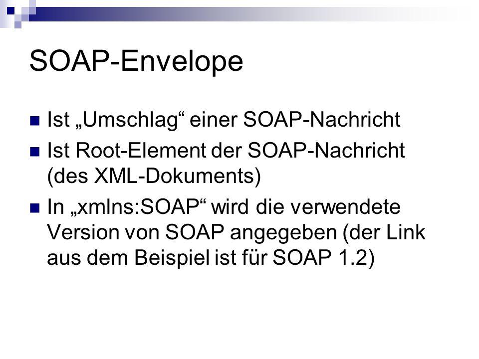 SOAP-Envelope Ist Umschlag einer SOAP-Nachricht Ist Root-Element der SOAP-Nachricht (des XML-Dokuments) In xmlns:SOAP wird die verwendete Version von