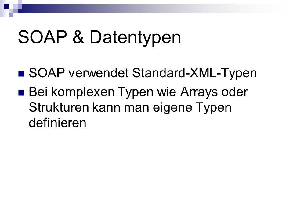 SOAP & Datentypen SOAP verwendet Standard-XML-Typen Bei komplexen Typen wie Arrays oder Strukturen kann man eigene Typen definieren