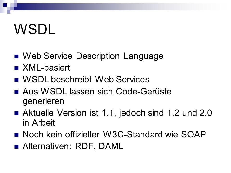 WSDL Web Service Description Language XML-basiert WSDL beschreibt Web Services Aus WSDL lassen sich Code-Gerüste generieren Aktuelle Version ist 1.1,