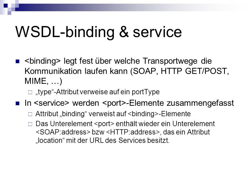 WSDL-binding & service legt fest über welche Transportwege die Kommunikation laufen kann (SOAP, HTTP GET/POST, MIME, …) type-Attribut verweise auf ein